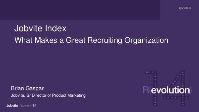What Makes a Great Recruiting Organization Brian Gaspar Jobvite, Sr Director of Product Marketing Jobvite Index