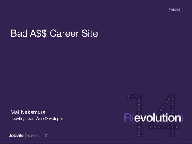 Bad A$$ Career Site Mai Nakamura Jobvite, Lead Web Developer