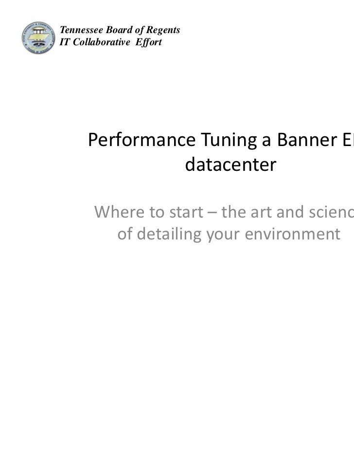 Tennessee Board of RegentsIT Collaborative Effort     Performance Tuning a Banner ERP                datacenter       Wher...