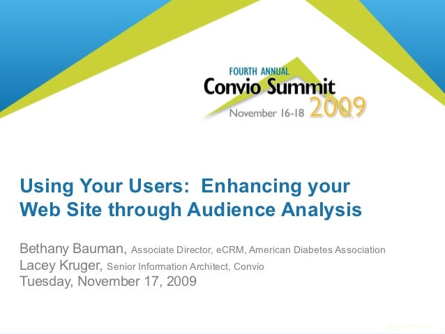 Using Your Users: Enhancing yourWeb Site through Audience AnalysisBethany Bauman, Associate Director, eCRM, American Diabe...