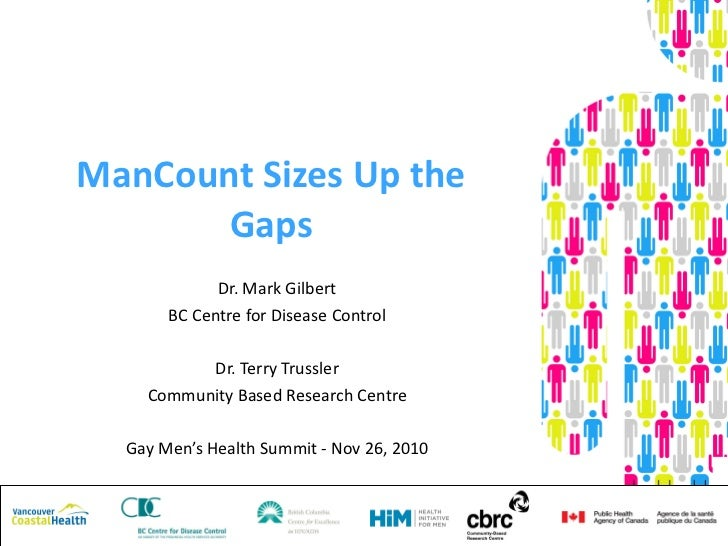 ManCount Sizes Up the Gaps Dr. Mark Gilbert BC Centre for Disease Control Dr. Terry Trussler Community Based Research Cent...