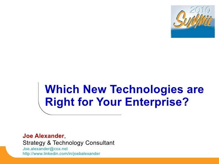 Joe Alexander ,  Strategy & Technology Consultant Joe.alexander@cox.net  http://www.linkedin.com/in/joebalexander   Which ...