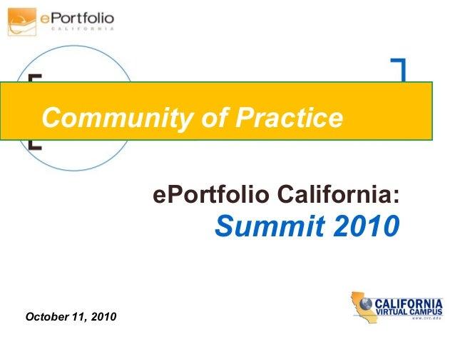 ePortfolio California: Summit 2010 October 11, 2010 Community of Practice