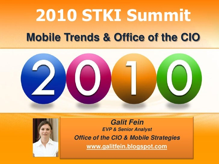 2010 STKI Summit Mobile Trends & Office of the CIO                          Galit Fein                   EVP & Senior Anal...