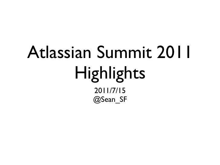 Atlassian Summit 2011       Highlights        2011/7/15        @Sean_SF