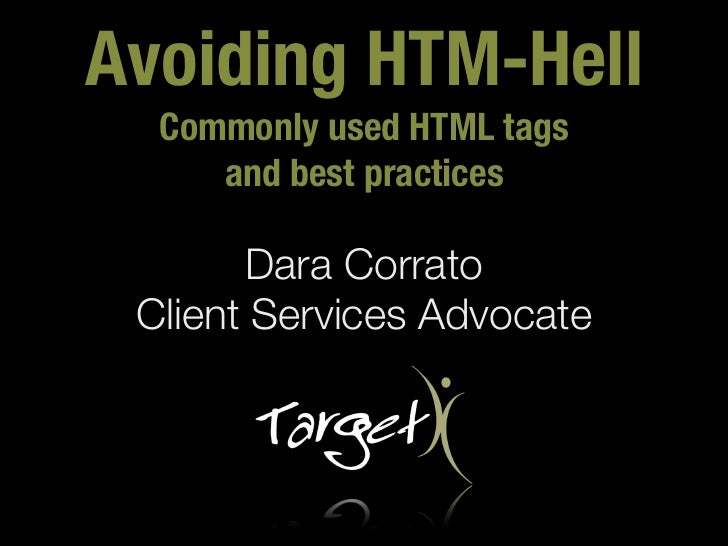 Avoiding HTM-Hell  Commonly used HTML tags     and best practices       Dara Corrato Client Services Advocate