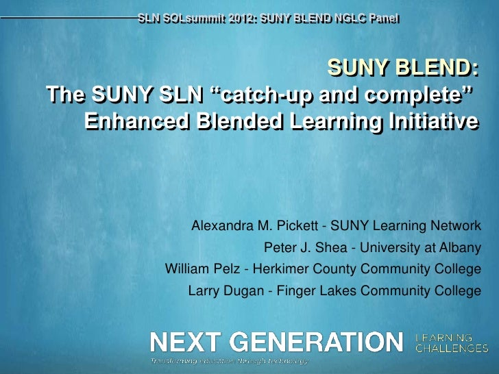 "SLN SOLsummit 2012: SUNY BLEND NGLC Panel                        SUNY BLEND:The SUNY SLN ""catch-up and complete""   Enhance..."