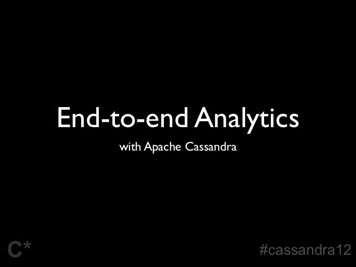 End-to-end Analytics          with Apache CassandraC*                                #cassandra12