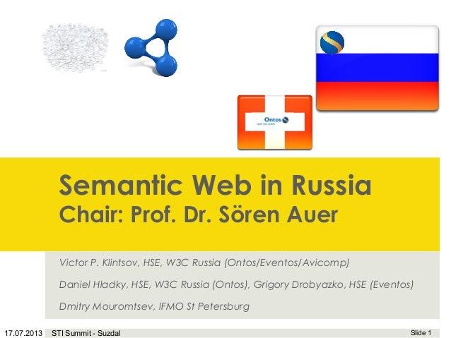 Slide 117.07.2013 STI Summit - Suzdal Semantic Web in Russia Chair: Prof. Dr. Sören Auer Victor P. Klintsov, HSE, W3C Russ...