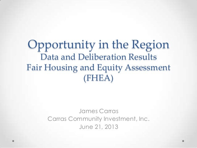 Opportunity in the RegionData and Deliberation ResultsFair Housing and Equity Assessment(FHEA)James CarrasCarras Community...