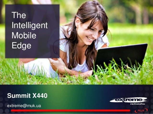 The Intelligent Mobile EdgeSummit X440extreme@muk.ua