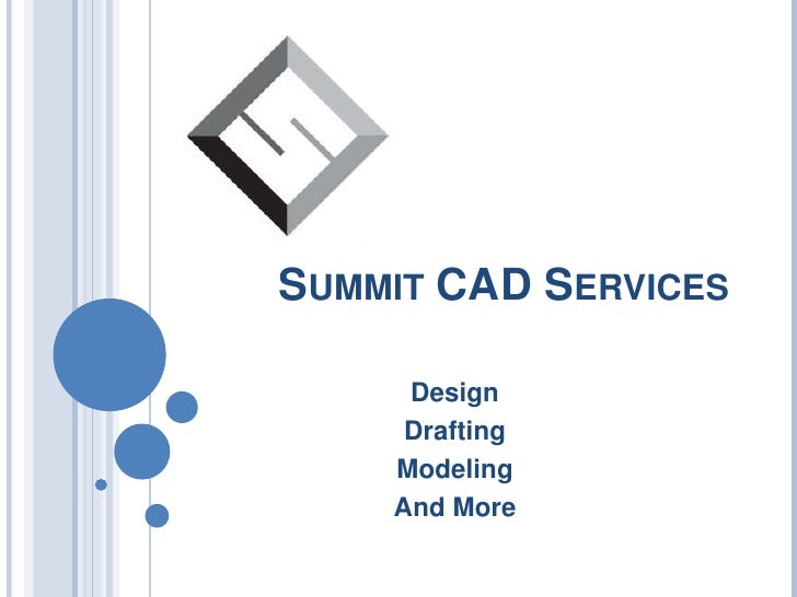 Summit CAD Services<br />Design<br />Drafting<br />Modeling<br />And More<br />