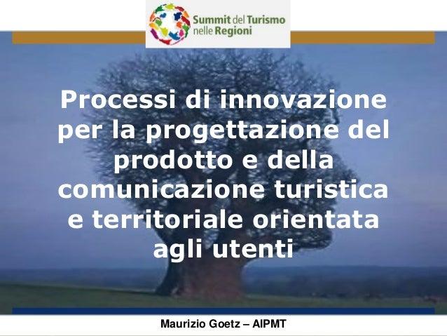 Processi di innovazione per la progettazione del prodotto e della comunicazione turistica e territoriale orientata agli ut...