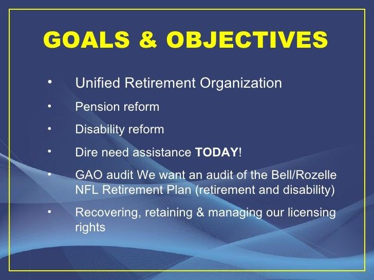 GOALS & OBJECTIVES <ul><li>Unified Retirement Organization </li></ul><ul><li>Pension reform </li></ul><ul><li>Disability r...
