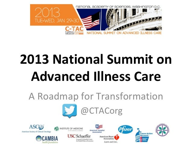 2013 National Summit on  Advanced Illness Care A Roadmap for Transformation           @CTACorg