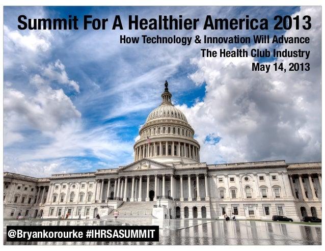 IHRSA 2013 Summit For A Healthier America