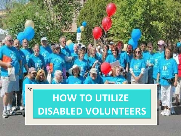 Ry HOW TO UTILIZE  DISABLED VOLUNTEERS