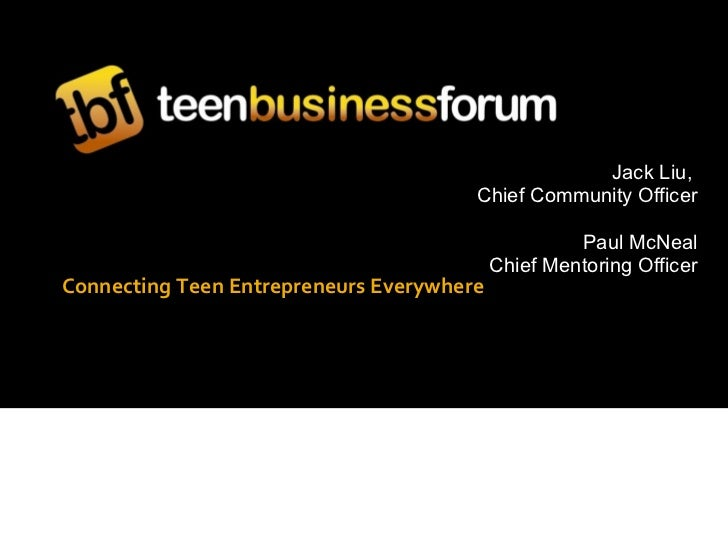 Connecting Teen Entrepreneurs Everywhere Jack Liu,  Chief Community Officer Paul McNeal Chief Mentoring Officer