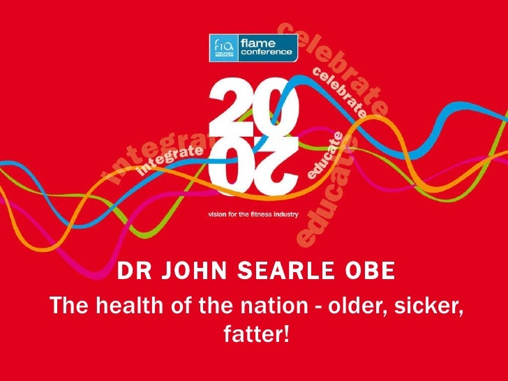 The health of the nation - older, sicker, fatter! By Dr John Searle Obe