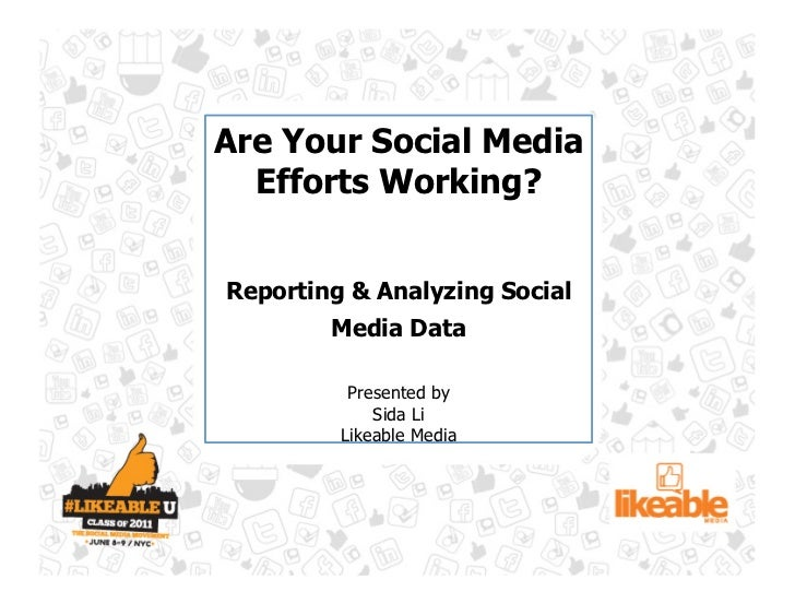 Are Your Social Media  Efforts Working?Reporting & Analyzing Social        Media Data          Presented by             Si...