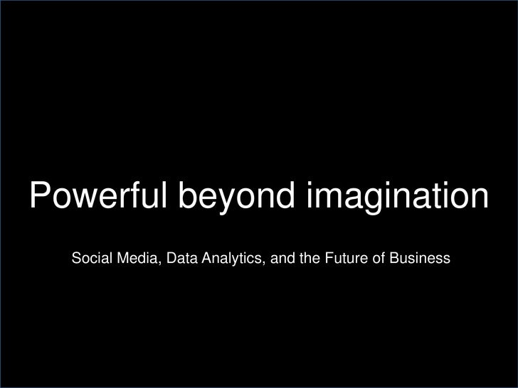 Powerful beyond imagination<br />Social Media, Data Analytics, and the Future of Business<br />