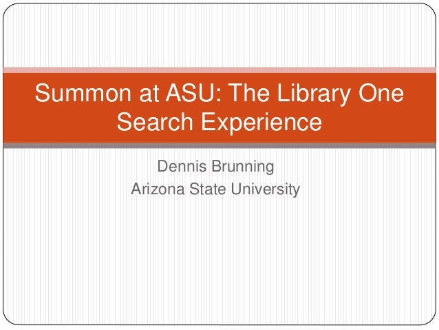 Dennis Brunning Arizona State University Summon at ASU: The Library One Search Experience