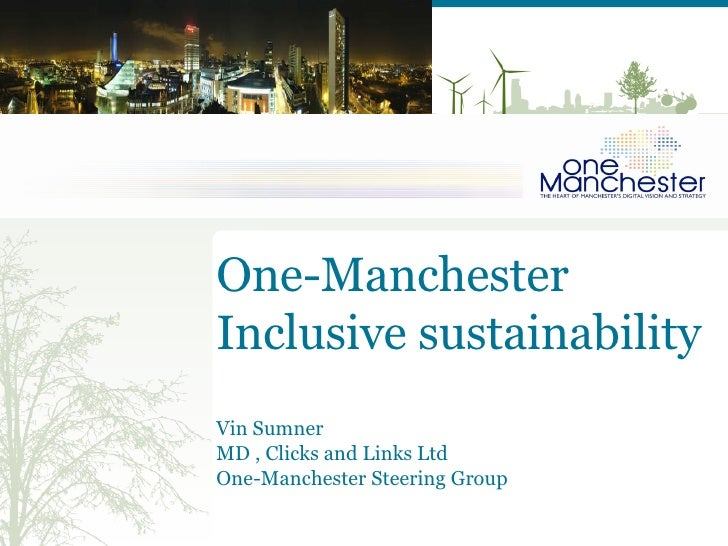 <ul><li>One-Manchester </li></ul><ul><li>Inclusive sustainability   </li></ul><ul><li>Vin Sumner  </li></ul><ul><li>MD , C...
