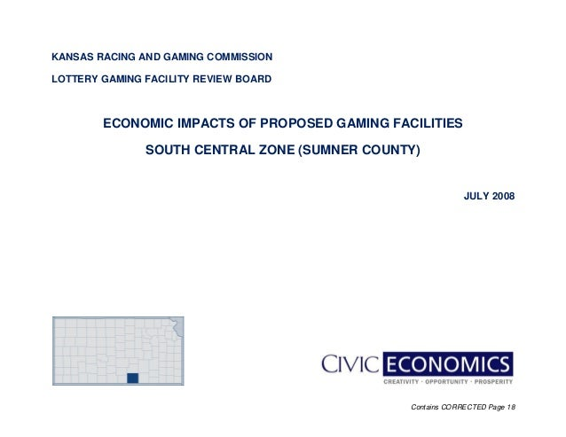 Contains CORRECTED Page 18 KANSAS RACING AND GAMING COMMISSION LOTTERY GAMING FACILITY REVIEW BOARD ECONOMIC IMPACTS OF PR...