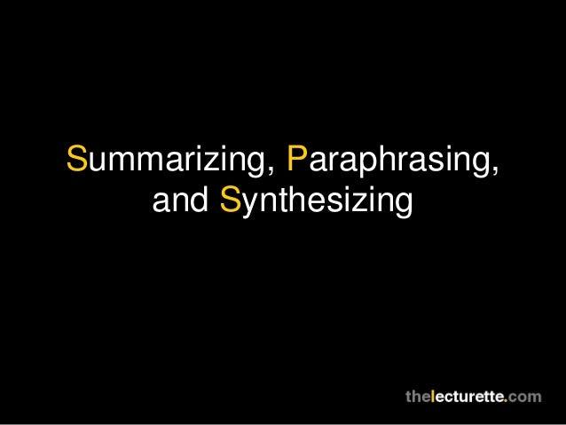 Summarizing, Paraphrasing,    and Synthesizing