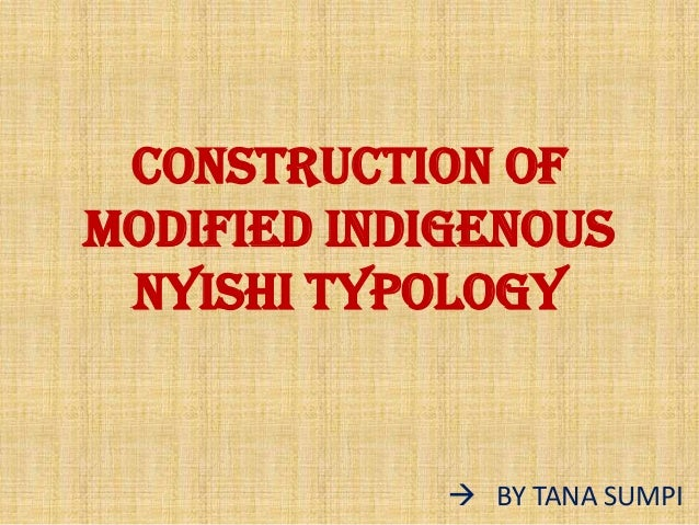 CONSTRUCTION OF MODIFIED INDIGENOUS NYISHI TYPOLOGY  BY TANA SUMPI