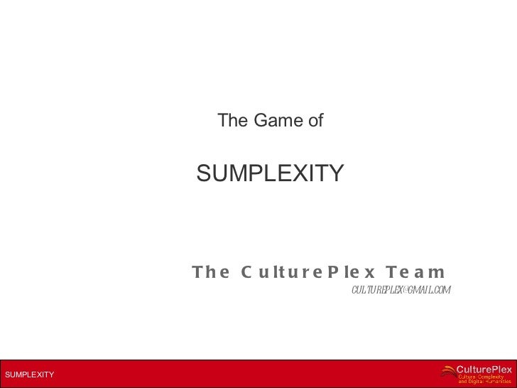 The Game of SUMPLEXITY The CulturePlex Team [email_address]