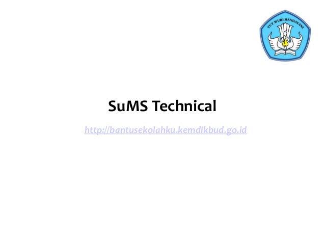 SuMS Technical http://bantusekolahku.kemdikbud.go.id