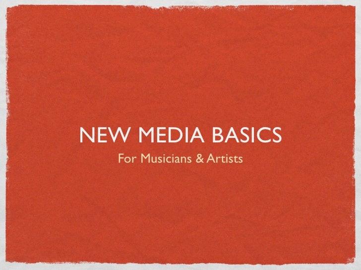 NEW MEDIA BASICS    For Musicians & Artists