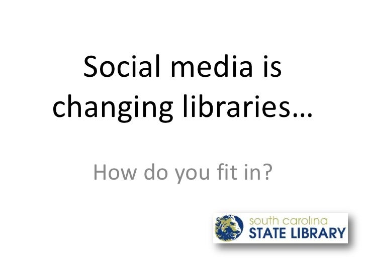 Social Media is Changing Libraries - Where do you FIT IN?