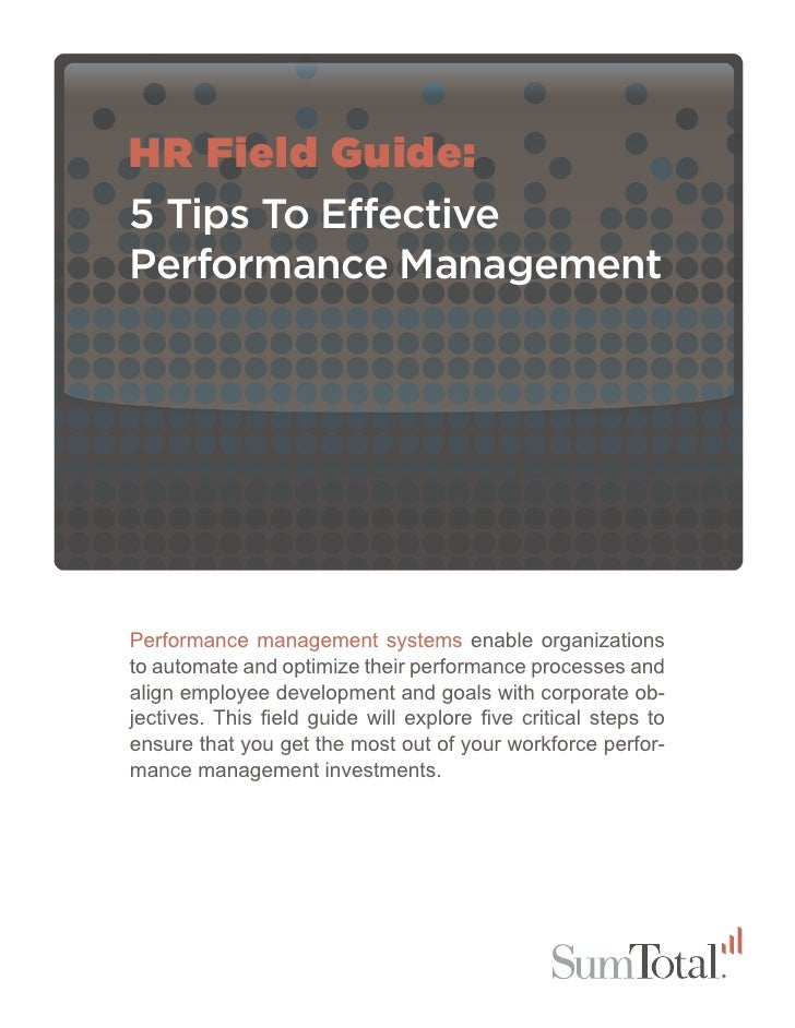 HR Field Guide:5 Tips To EffectivePerformance ManagementPerformance management systems enable organizationsto automate and...