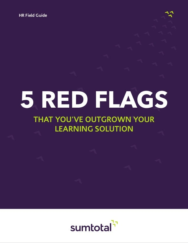 HR Field Guide5 RED FLAGS       That You've Outgrown Your            Learning Solution