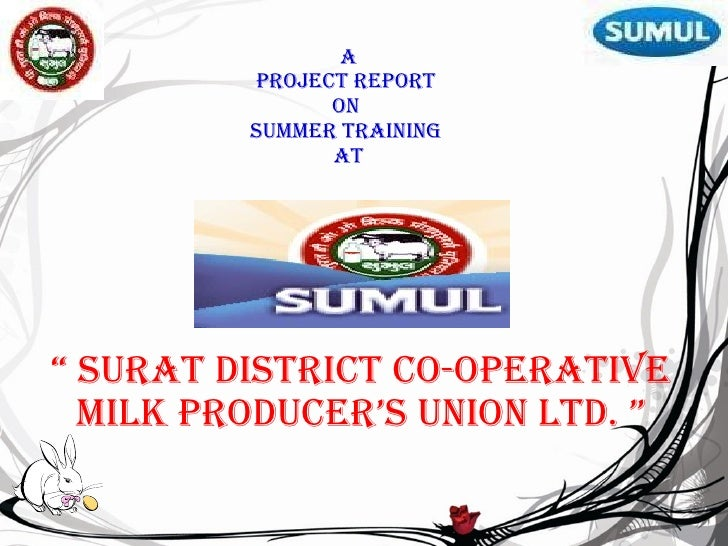 """A Project report  on  summer training  at """"  surat district co-operative milk producer's union ltd. """""""