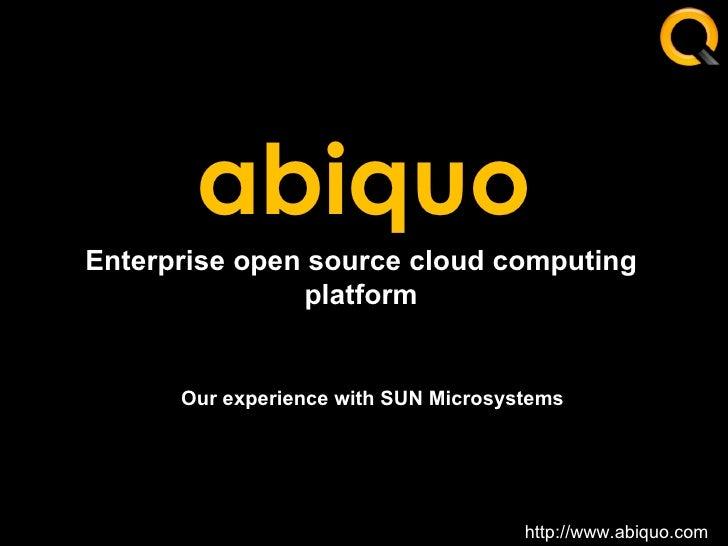 abiquo http://www.abiquo.com Enterprise open source cloud computing platform Our experience with SUN Microsystems