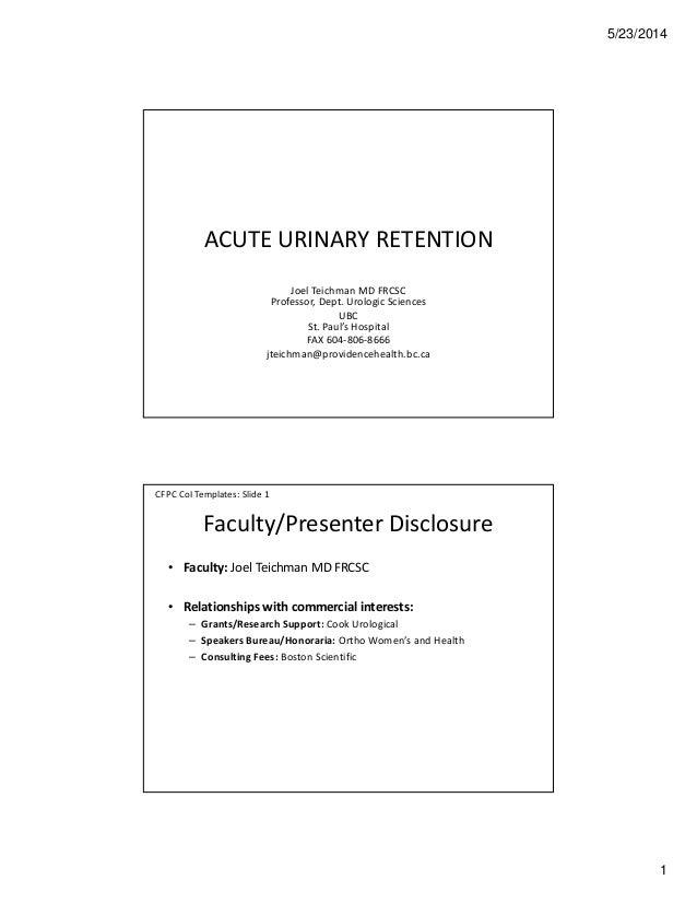 5/23/2014 1 ACUTE URINARY RETENTION Joel Teichman MD FRCSC Professor, Dept. Urologic Sciences UBC St. Paul's Hospital FAX ...