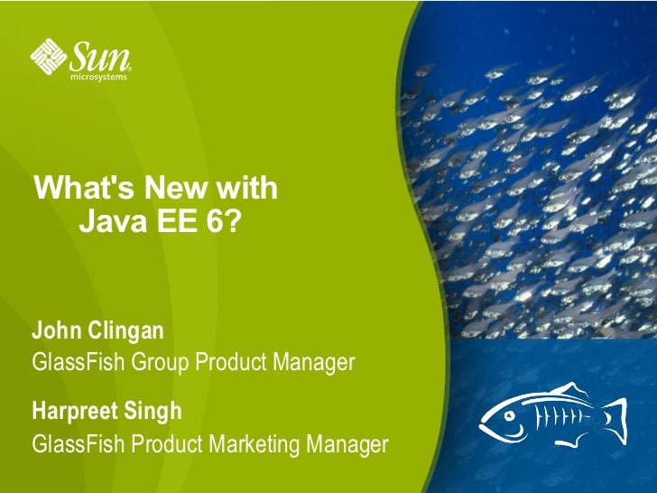 What's New with   Java EE 6?   John Clingan GlassFish Group Product Manager Harpreet Singh GlassFish Product Marketing Man...