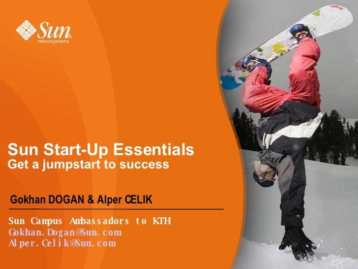 Sun Start-Up Essentials Get a jumpstart to success <ul><li>Gokhan DOGAN & Alper CELIK </li></ul>Sun Campus Ambassadors to ...