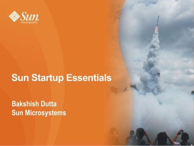 §%  Szm  Sun Startup Essentials  Bakshish Dutta Sun Microsystems