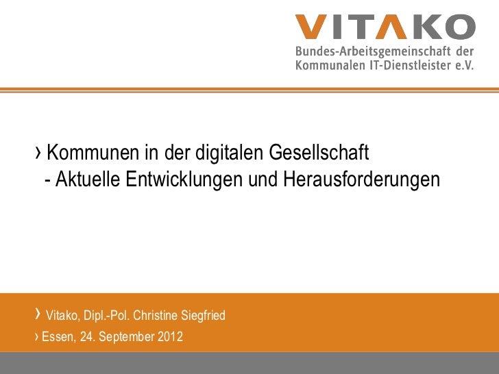 › Kommunen in der digitalen Gesellschaft  - Aktuelle Entwicklungen und Herausforderungen› Vitako, Dipl.-Pol. Christine Sie...