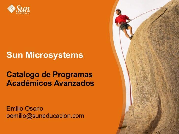 Sun Microsystems  Catalogo de Programas Académicos Avanzados Emilio Osorio [email_address]
