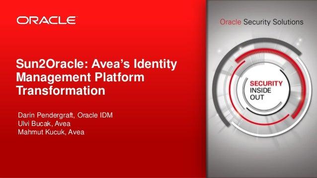 Sun2 oracle   avea's identity management platform transformation