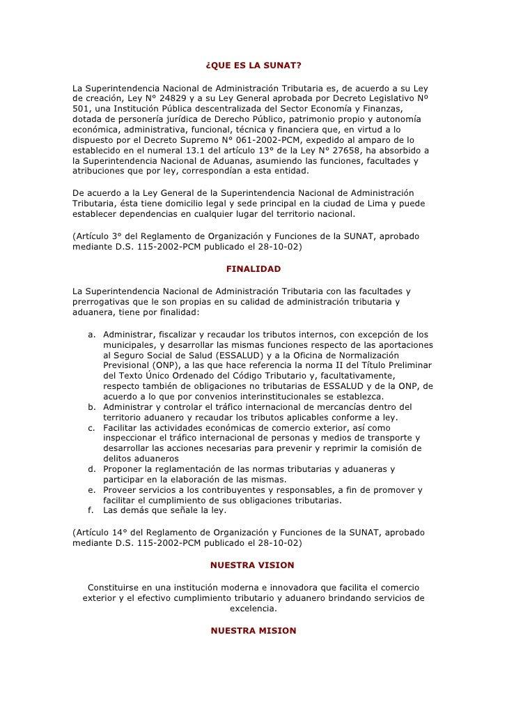¿QUE ES LA SUNAT?  La Superintendencia Nacional de Administración Tributaria es, de acuerdo a su Ley de creación, Ley N° 2...
