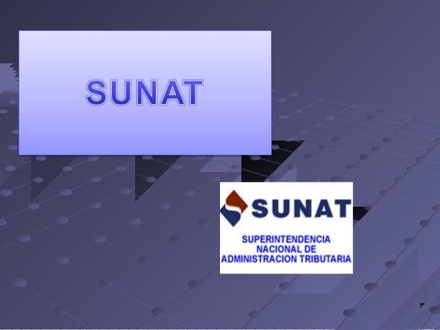 SUNATSUNATGOBIERNOGOBIERNO ELECTRONICOELECTRONICOLa SUNAT se encarga de administrar y recaudar así todos losLa SUNAT se en...
