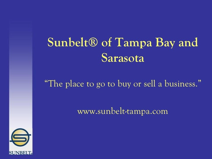 "Sunbelt® of Tampa Bay and Sarasota "" The place to go to buy or sell a business."" www.sunbelt-tampa.com"