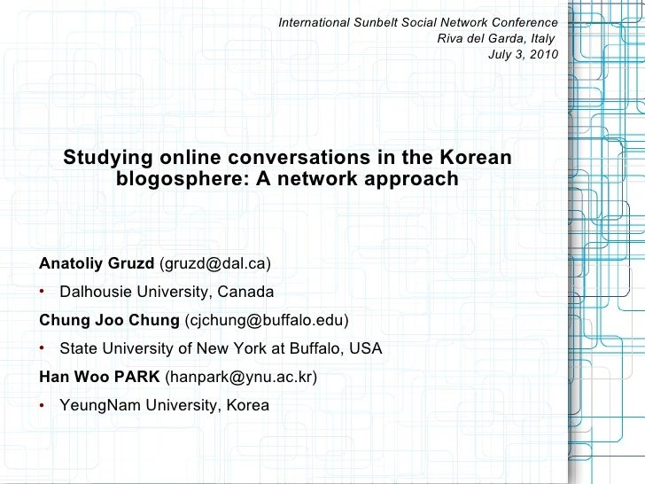 Studying online conversations in the Korean blogosphere: A network approach <ul><li>Anatoliy Gruzd  (gruzd@dal.ca) </li></...