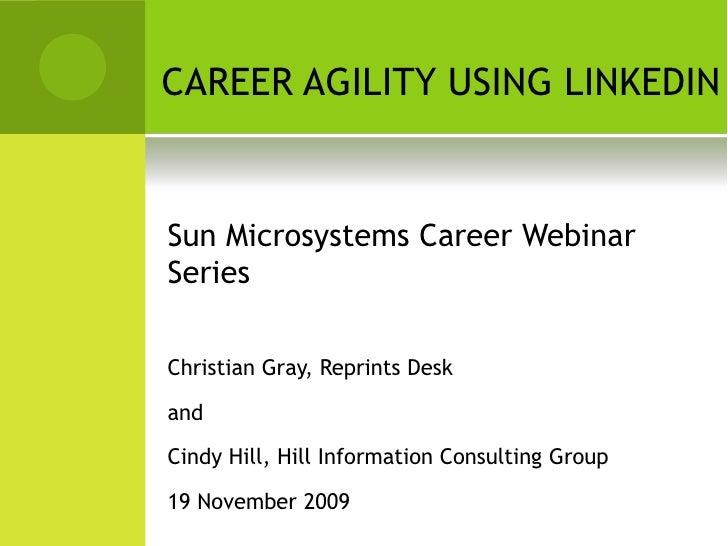 CAREER AGILITY USING LINKEDIN   Sun Microsystems Career Webinar Series  Christian Gray, Reprints Desk  and  Cindy Hill, Hi...